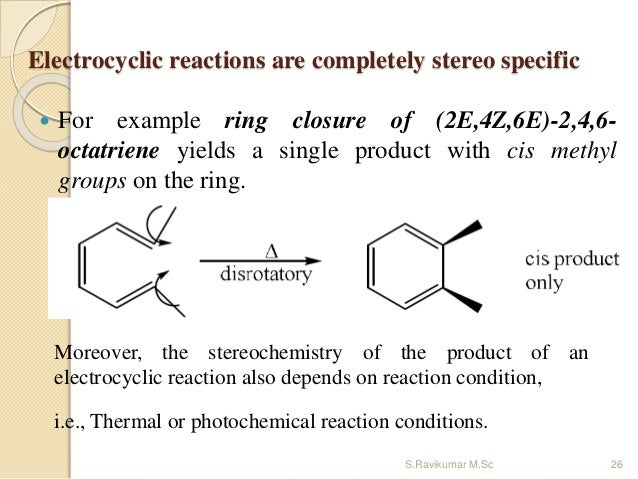 Electrocyclic reactions are completely stereo specific  For example ring closure of (2E,4Z,6E)-2,4,6- octatriene yields a...