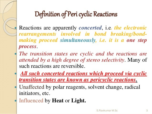 Definition of Peri cyclic Reactions  Reactions are apparently concerted, i.e. the electronic rearrangements involved in b...