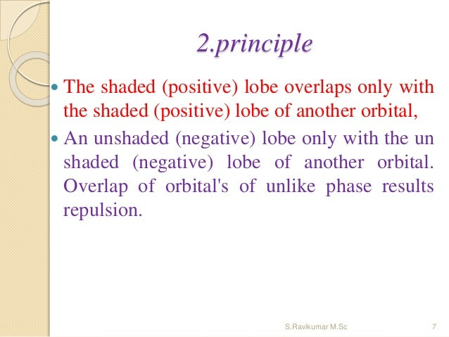 2.principle  The shaded (positive) lobe overlaps only with the shaded (positive) lobe of another orbital,  An unshaded (...