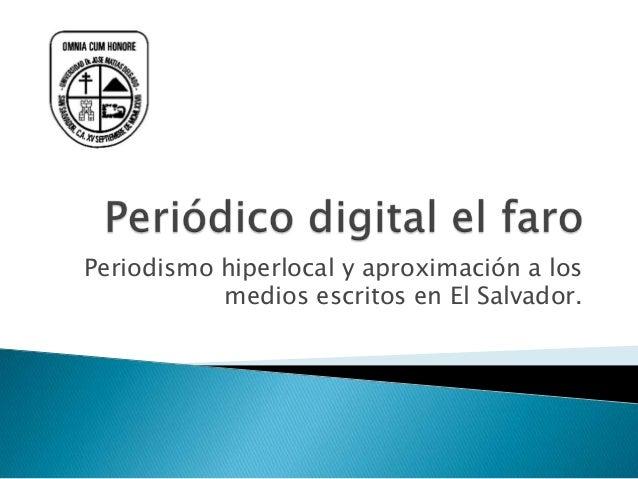 Periodismo hiperlocal y aproximación a los medios escritos en El Salvador.