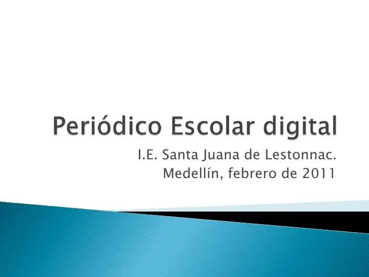Periódico Escolar digital<br />I.E. Santa Juana de Lestonnac.<br />Medellín, febrero de 2011   <br />