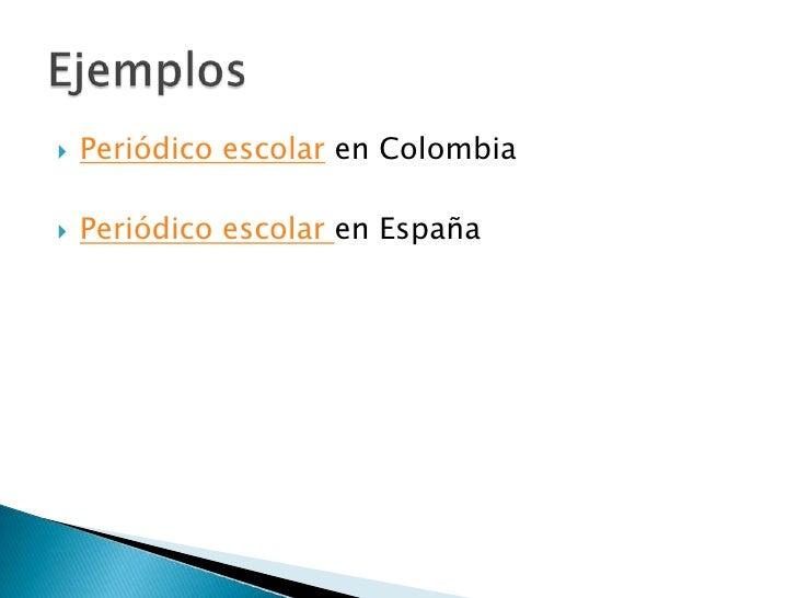 Periódico escolar en Colombia<br />Periódico escolar en España<br />Ejemplos <br />