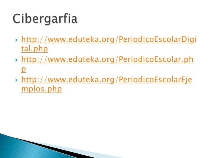 http://www.eduteka.org/PeriodicoEscolarDigital.php<br />http://www.eduteka.org/PeriodicoEscolar.php<br />http://www.edutek...