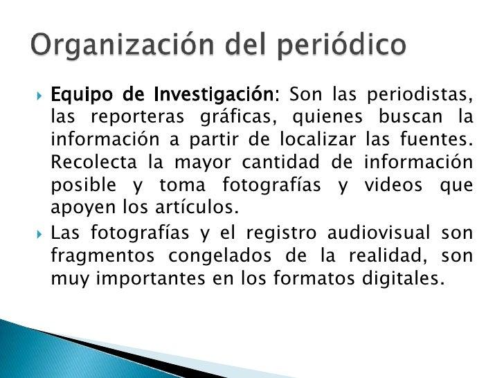 Equipo de Investigación: Son las periodistas, las reporteras gráficas, quienes buscan la información a partir de localizar...