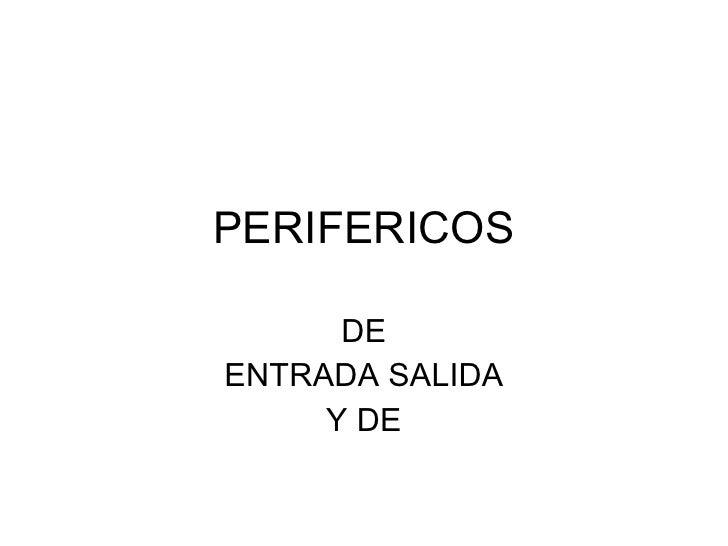 PERIFERICOS DE ENTRADA SALIDA Y DE