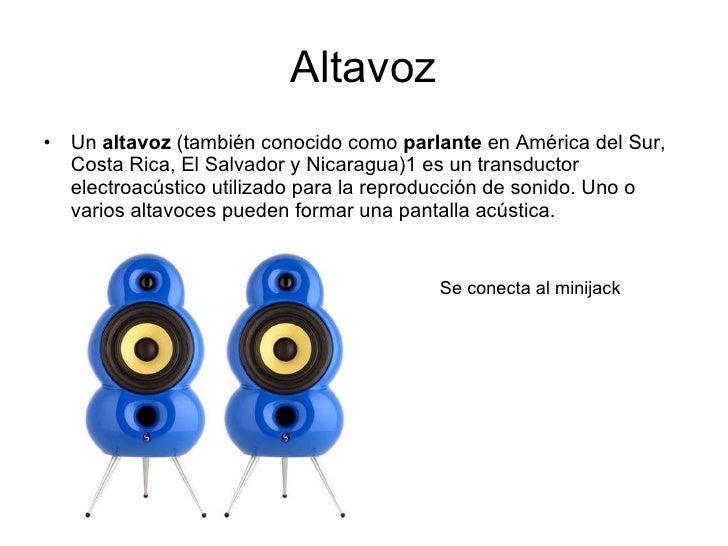 Altavoz <ul><li>Un  altavoz  (también conocido como  parlante  en América del Sur, Costa Rica, El Salvador y Nicaragua)1 e...