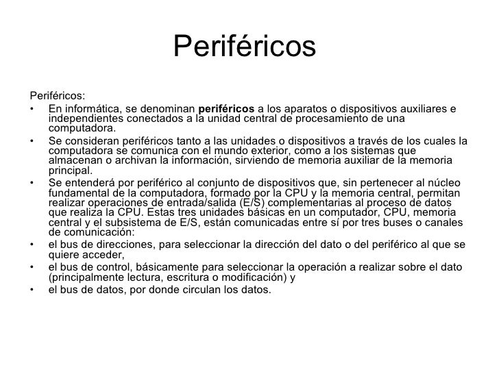 Periféricos  <ul><li>Periféricos: </li></ul><ul><li>En informática, se denominan  periféricos  a los aparatos o dispositiv...