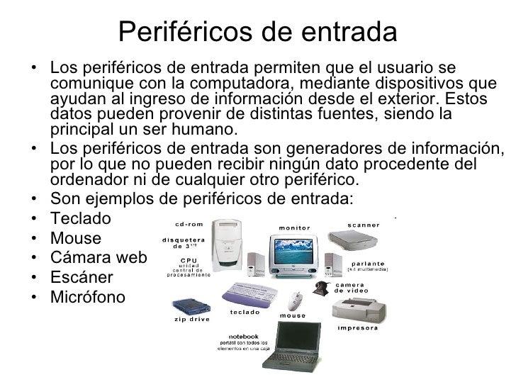 Periféricos de entrada <ul><li>Los periféricos de entrada permiten que el usuario se comunique con la computadora, mediant...