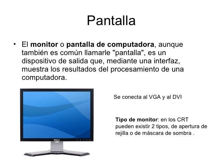 Pantalla <ul><li>El  monitor  o  pantalla de computadora , aunque también es común llamarle &quot;pantalla&quot;, es un di...