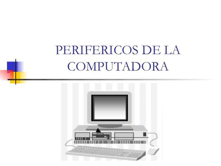 PERIFERICOS DE LA COMPUTADORA