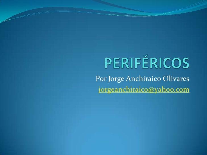 PERIFÉRICOS<br />Por Jorge Anchiraico Olivares<br />jorgeanchiraico@yahoo.com<br />