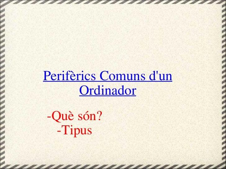 Perifèrics Comuns d'un Ordinador -Què són? -Tipus
