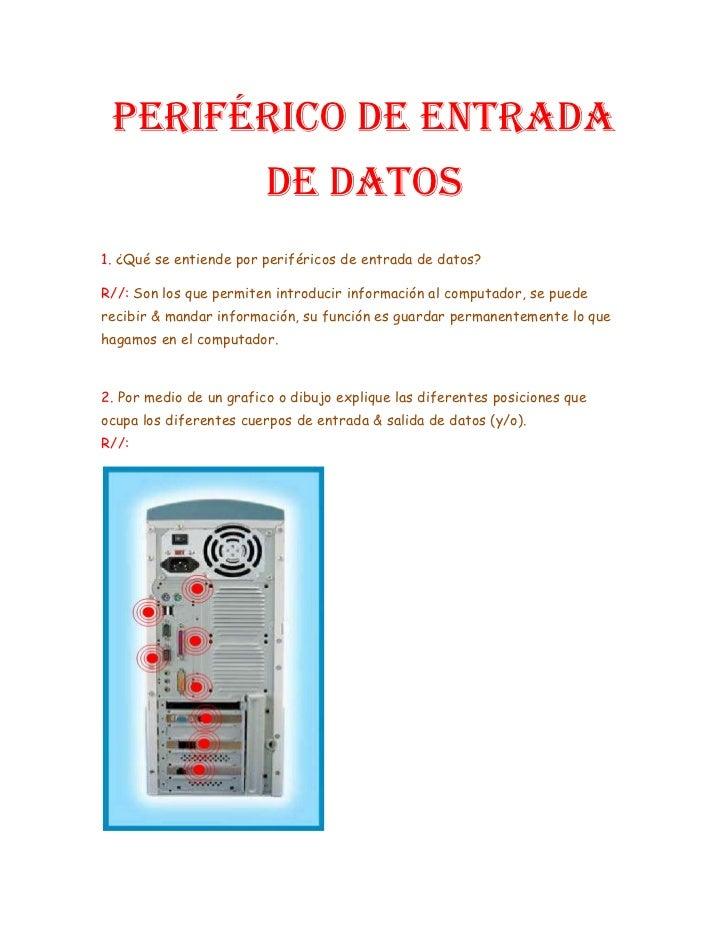 Periférico de Entrada de Datos<br />1. ¿Qué se entiende por periféricos de entrada de datos?<br />R//: Son los que permite...