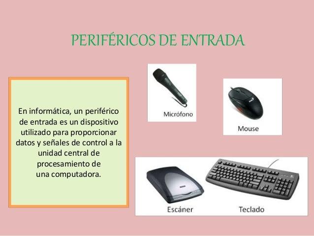 PERIFÉRICOS DE ENTRADA En informática, un periférico de entrada es un dispositivo utilizado para proporcionar datos y seña...