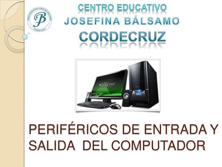 PERIFÉRICOS DE ENTRADA YSALIDA DEL COMPUTADOR