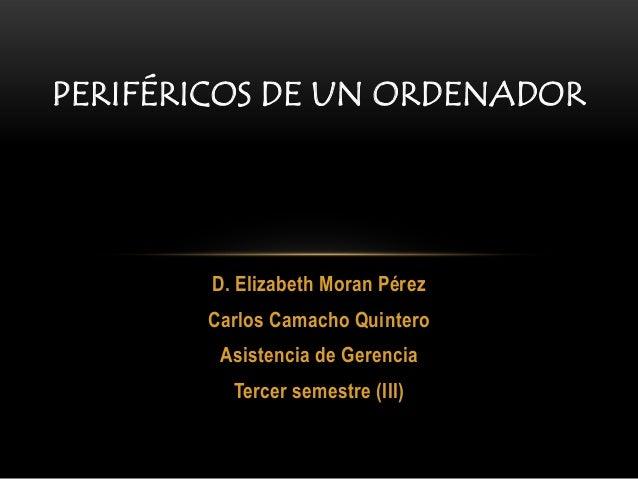 PERIFÉRICOS DE UN ORDENADOR        D. Elizabeth Moran Pérez       Carlos Camacho Quintero        Asistencia de Gerencia   ...