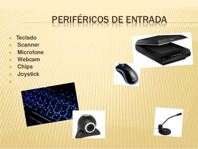 PERIFÉRICOS DE ENTRADA           Teclado Scanner Microfone Webcam Chips Joystick