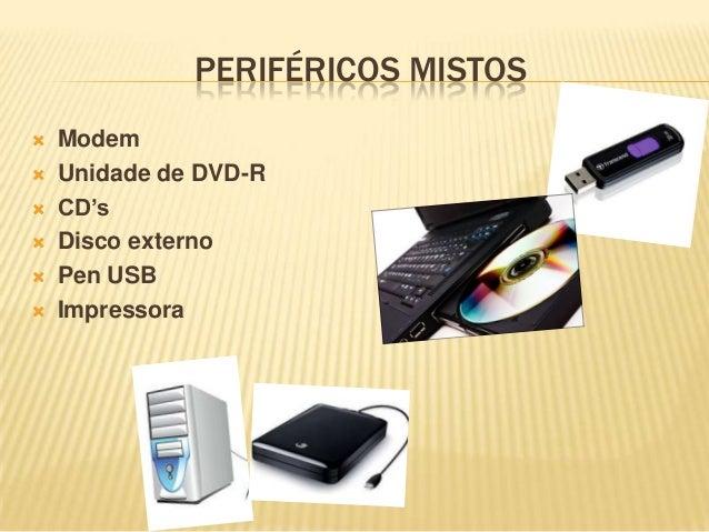 PERIFÉRICOS MISTOS         Modem Unidade de DVD-R CD's Disco externo Pen USB Impressora