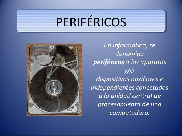 PERIFÉRICOSPERIFÉRICOS          En informática, se              denomina      periféricos a los aparatos                 y...