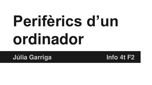 Perifèrics d'un  ordinador  Júlia Garriga Info 4t F2