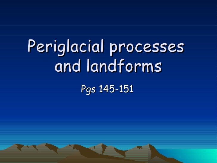 Periglacial processes  and landforms Pgs 145-151