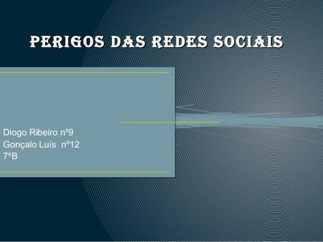 Perigos das redes sociaisPerigos das redes sociais Diogo Ribeiro nº9 Gonçalo Luís nº12 7ºB