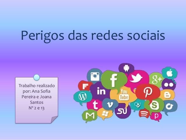Perigos das redes sociais Trabalho realizado por: Ana Sofia Pereira e Joana Santos Nº 2 e 13