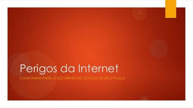 Perigos da InternetCAMPANHA PARA O GOVERNO DO ESTADO DE SÃO PAULO