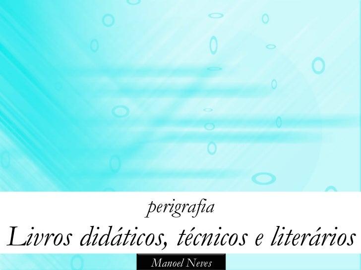 perigrafiaLivros didáticos, técnicos e literários                Manoel Neves