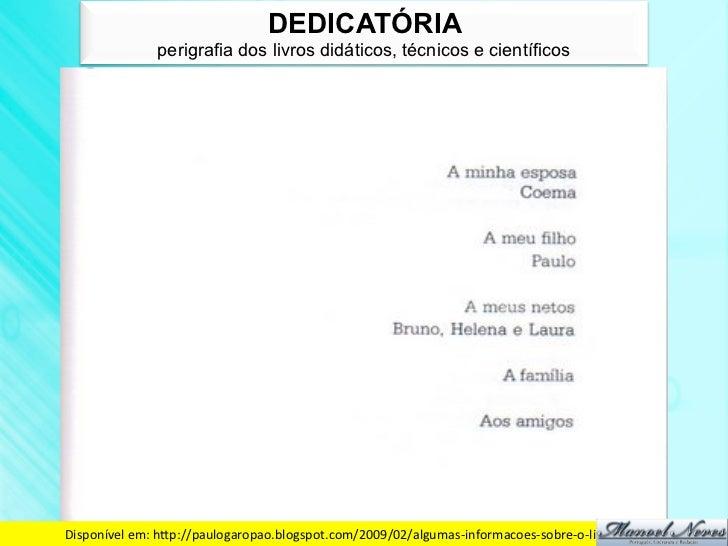 DEDICATÓRIA                 perigrafia dos livros didáticos, técnicos e científicosDisponível em: hdp://paulogaropao.b...