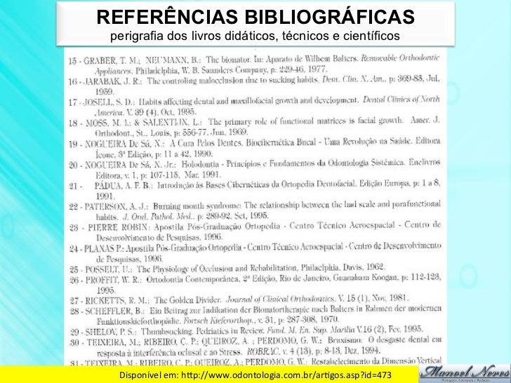 REFERÊNCIAS BIBLIOGRÁFICAS perigrafia dos livros didáticos, técnicos e científicos  Disponível em: hdp://www.odontolog...