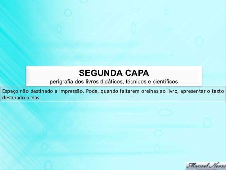 SEGUNDA CAPA                            perigrafia dos livros didáticos, técnicos e científicosEspaço não desBnado à...