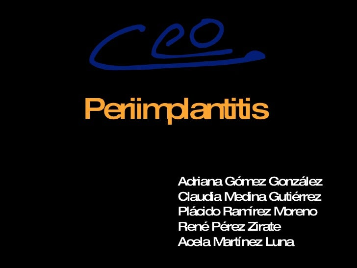 Periimplantitis Adriana Gómez González Claudia Medina Gutiérrez Plácido Ramírez Moreno René Pérez Zirate Acela Martínez Luna