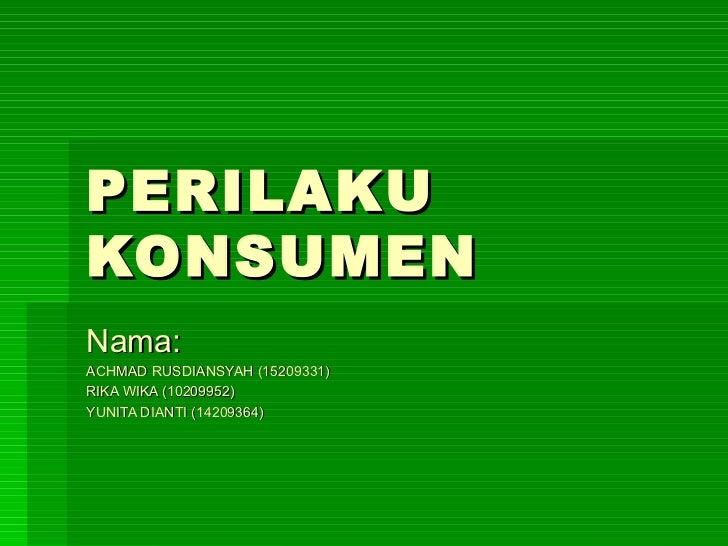 PERILAKU KONSUMEN Nama: ACHMAD RUSDIANSYAH (15209331) RIKA WIKA (10209952) YUNITA DIANTI (14209364)