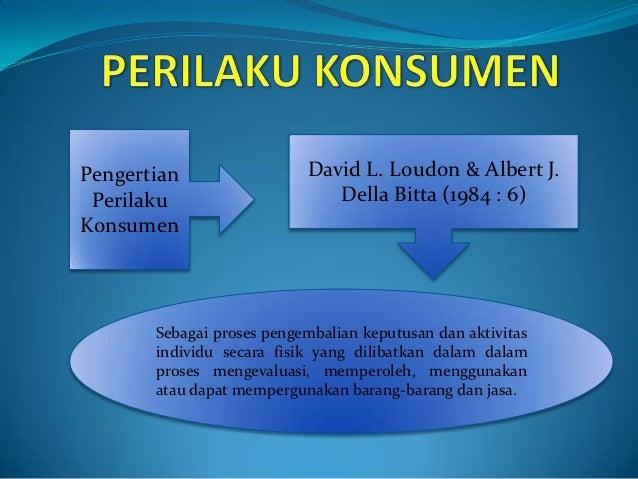 Pengertian                 David L. Loudon & Albert J. Perilaku                     Della Bitta (1984 : 6)Konsumen       S...