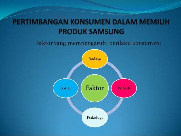 Faktor yang mempengaruhi perilaku konsumen:                  Budaya        Sosial   Faktor      Pribadi                 Ps...