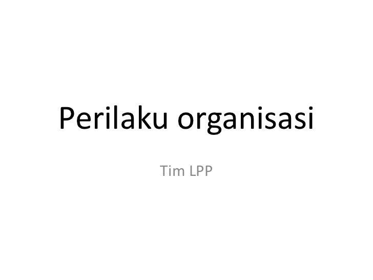 Perilaku organisasi       Tim LPP