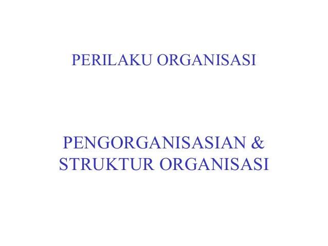 PERILAKU ORGANISASI  PENGORGANISASIAN &  STRUKTUR ORGANISASI