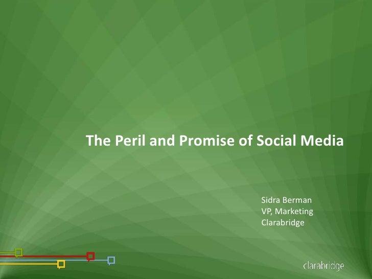 The Peril and Promise of Social Media                         Sidra Berman                         VP, Marketing          ...
