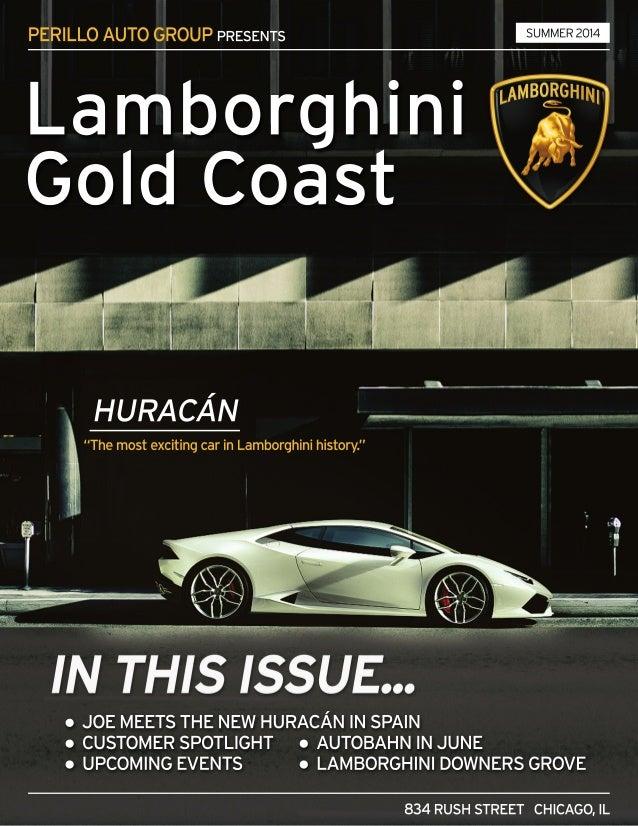 Lamborghini Gold Coast   Summer 2014. PERILLOAUTOGROUPPRESENTS  834RUSHSTREET CHICAGO,IL ○JOEMEETSTHENEWHURACÁNINSPAIN ○CUSTOMERSPOTLIGHT  ○AUTOBAHNINJUNE ...