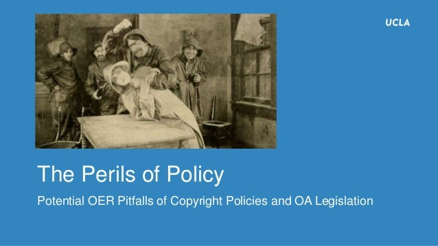 The Perils of Policy Potential OER Pitfalls of Copyright Policies and OA Legislation