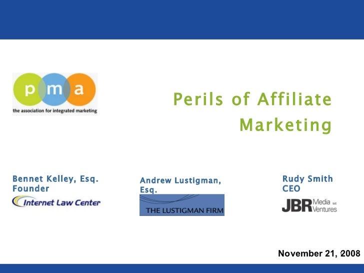 Perils of Affiliate Marketing Andrew Lustigman, Esq. Partner Bennet Kelley, Esq. Founder Rudy Smith CEO November 21, 2008