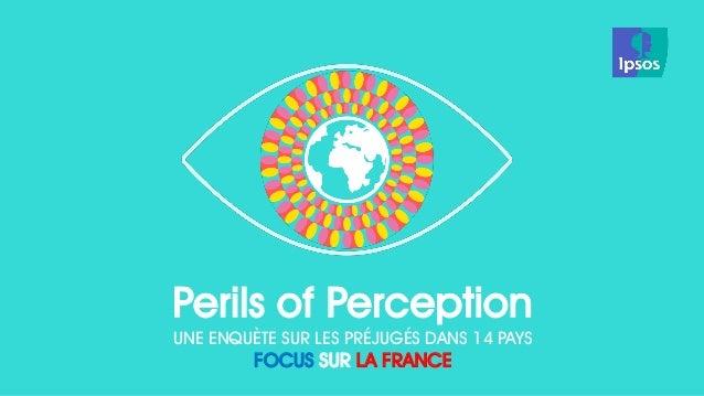 Perils of Perception  UNE ENQUÈTE SUR LES PRÉJUGÉS DANS 14 PAYS  FOCUS SUR LA FRANCE
