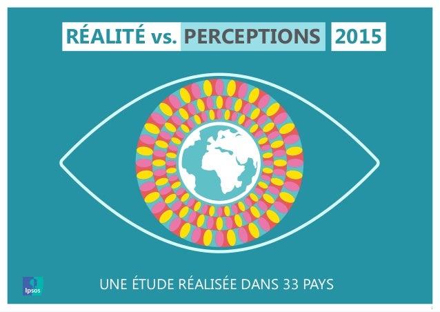 1 RÉALITÉ vs. PERCEPTIONS 2015 UNE ÉTUDE RÉALISÉE DANS 33 PAYS