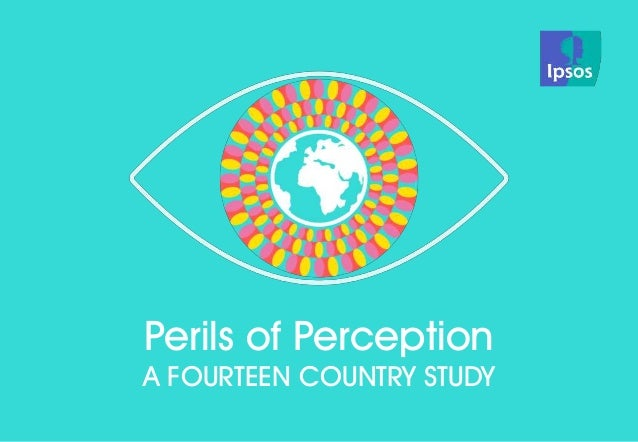© Ipsos MORI  Source: Ipsos Global @dvisor  PERILS OF PERCEPTION  1  Perils of Perception  A FOURTEEN COUNTRY STUDY