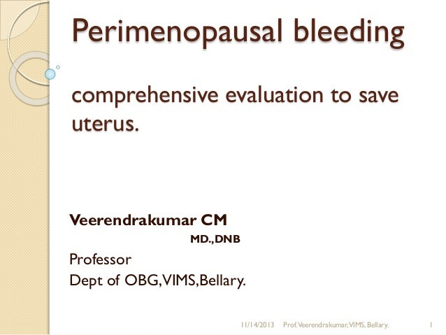 Perimenopausal bleeding comprehensive evaluation to save uterus.  Veerendrakumar CM MD.,DNB  Professor Dept of OBG,VIMS,Be...
