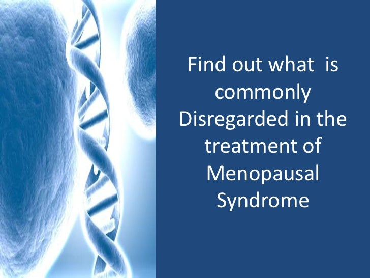 Find out what  is commonly Disregarded in the treatment of Menopausal Syndrome<br />