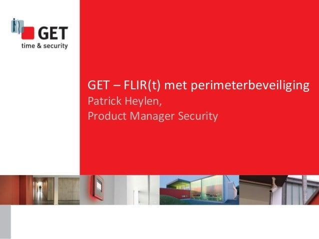 GET – FLIR(t) met perimeterbeveiliging Patrick Heylen, Product Manager Security
