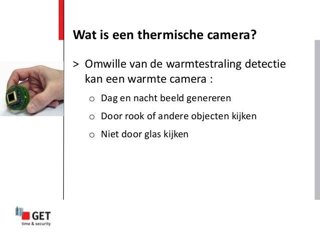 Wat is een thermische camera? > Omwille van de warmtestraling detectie kan een warmte camera : o Dag en nacht beeld genere...