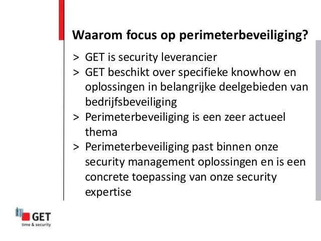 Waarom focus op perimeterbeveiliging? > GET is security leverancier > GET beschikt over specifieke knowhow en oplossingen ...